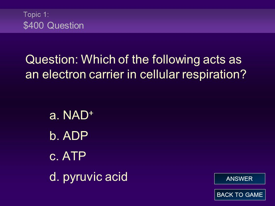 Topic 1: $400 Question Question: Which of the following acts as an electron carrier in cellular respiration
