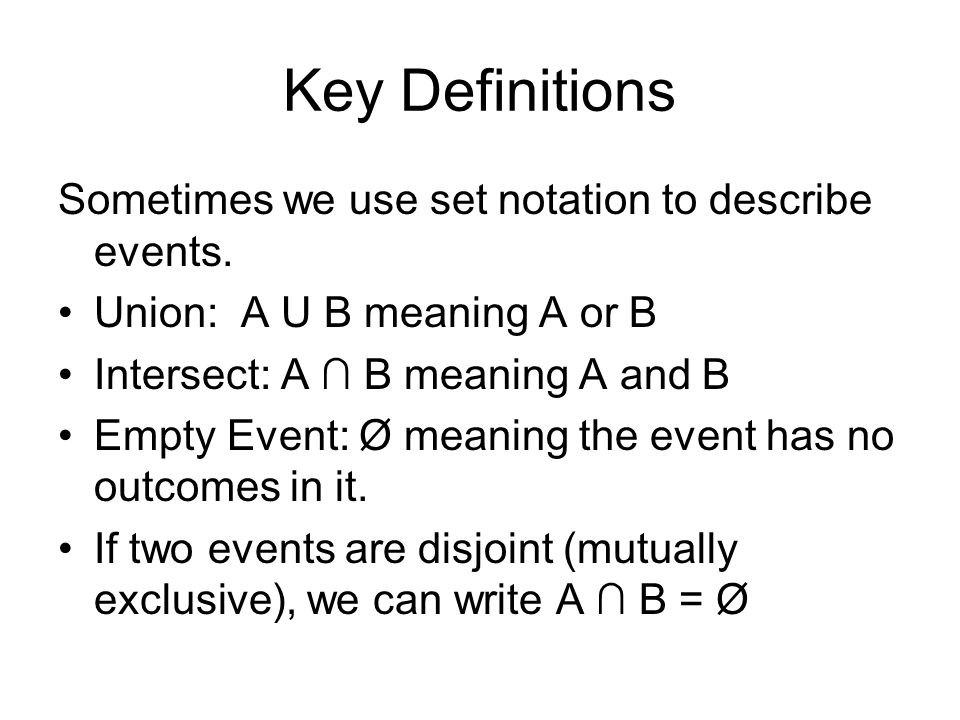 Key Definitions Sometimes we use set notation to describe events.