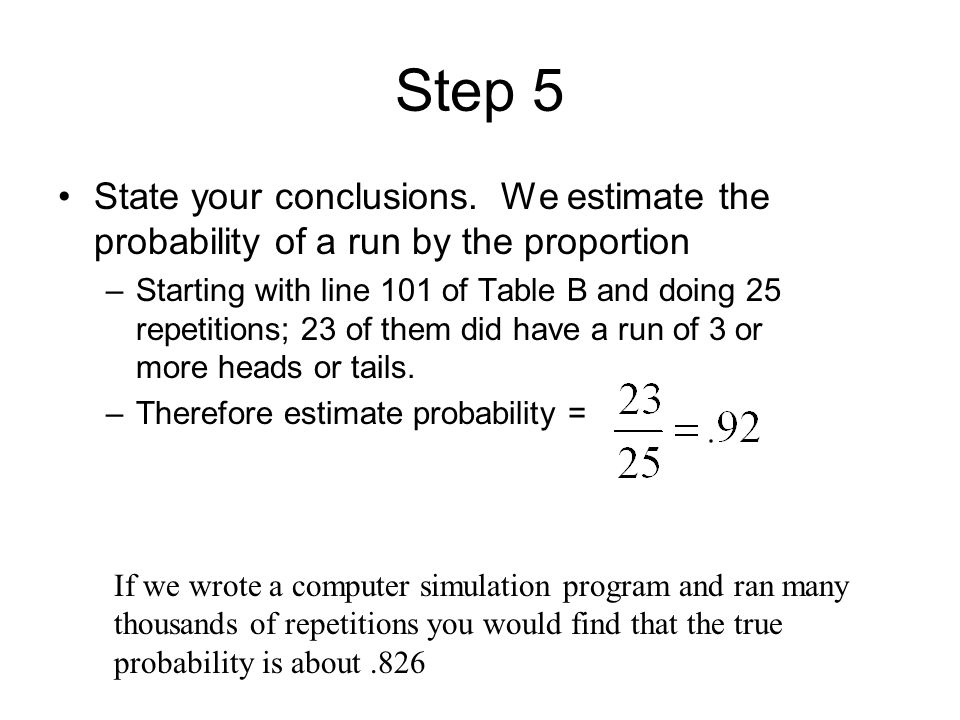 Step 5 State your conclusions. We estimate the probability of a run by the proportion.