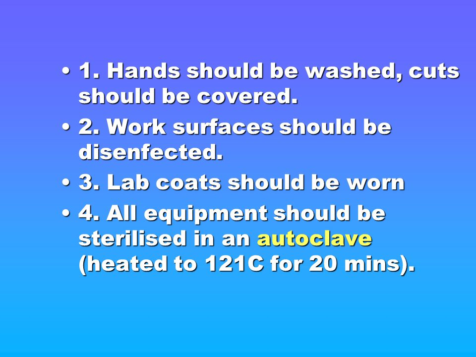 1. Hands should be washed, cuts should be covered.