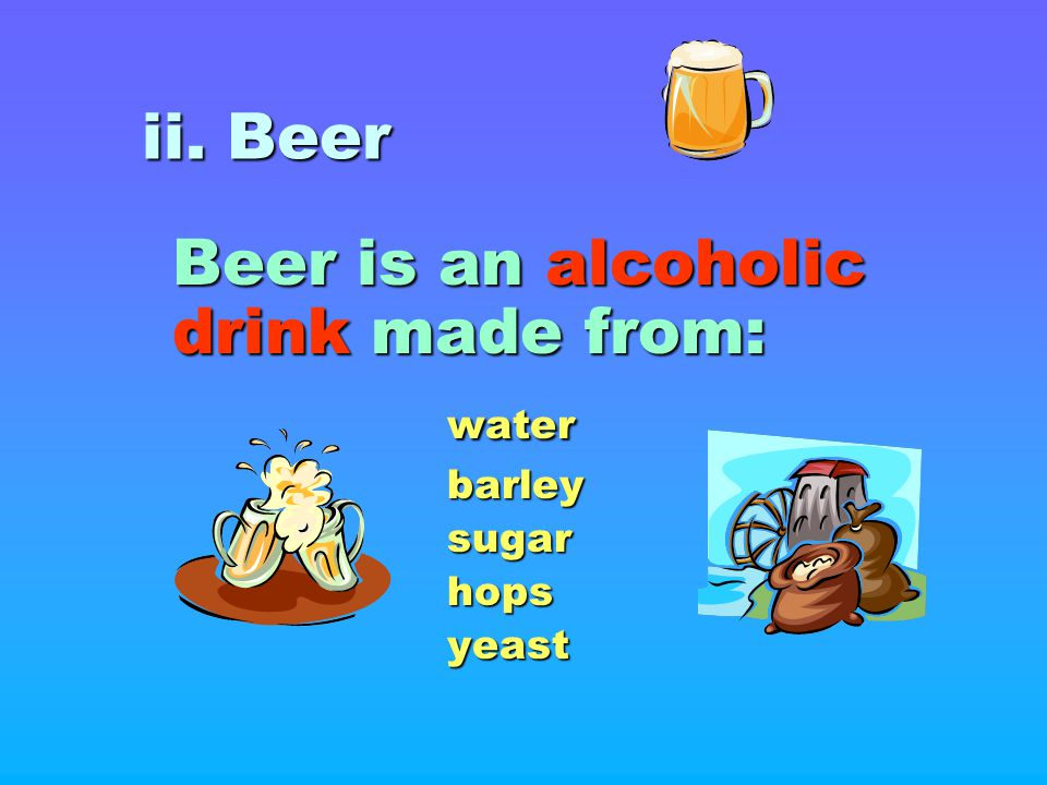 Beer is an alcoholic drink made from: water