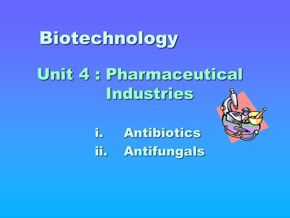 Biotechnology Unit 4 : Pharmaceutical Industries i. Antibiotics