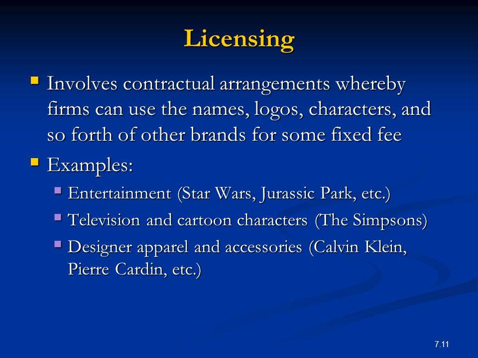 Licensing Involves contractual arrangements whereby firms can use the names, logos, characters, and so forth of other brands for some fixed fee.