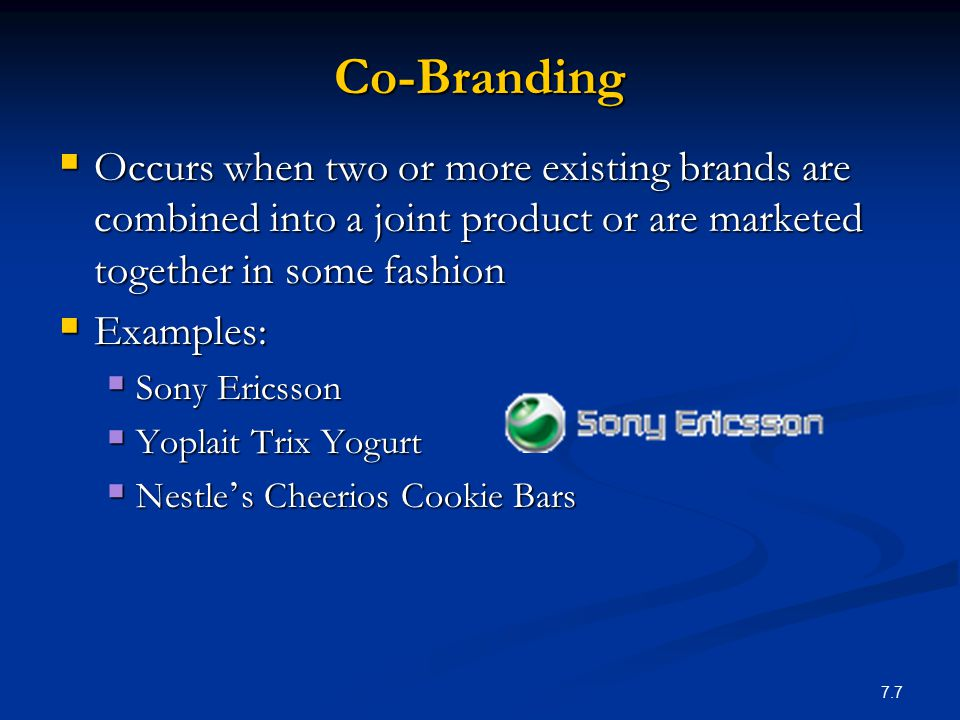 Co-Branding Occurs when two or more existing brands are combined into a joint product or are marketed together in some fashion.