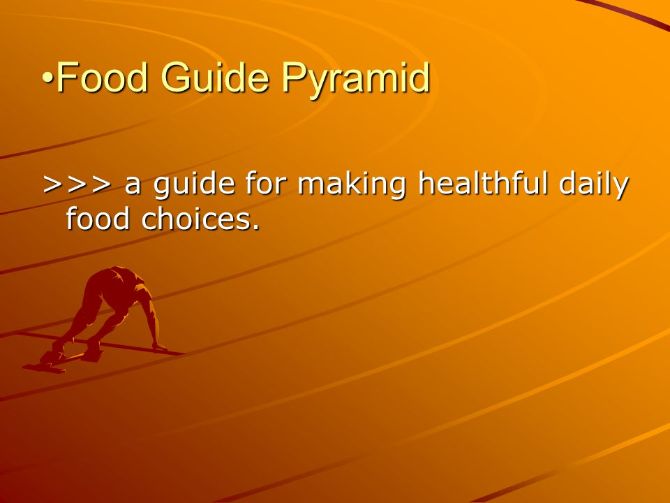 Food Guide Pyramid >>> a guide for making healthful daily food choices.
