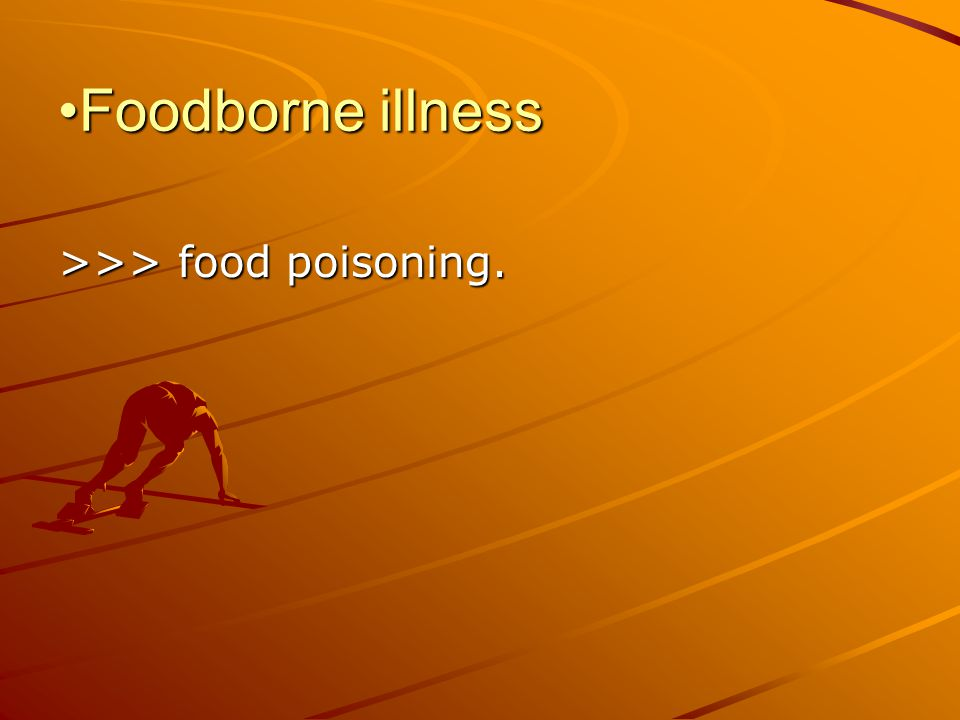 Foodborne illness >>> food poisoning.