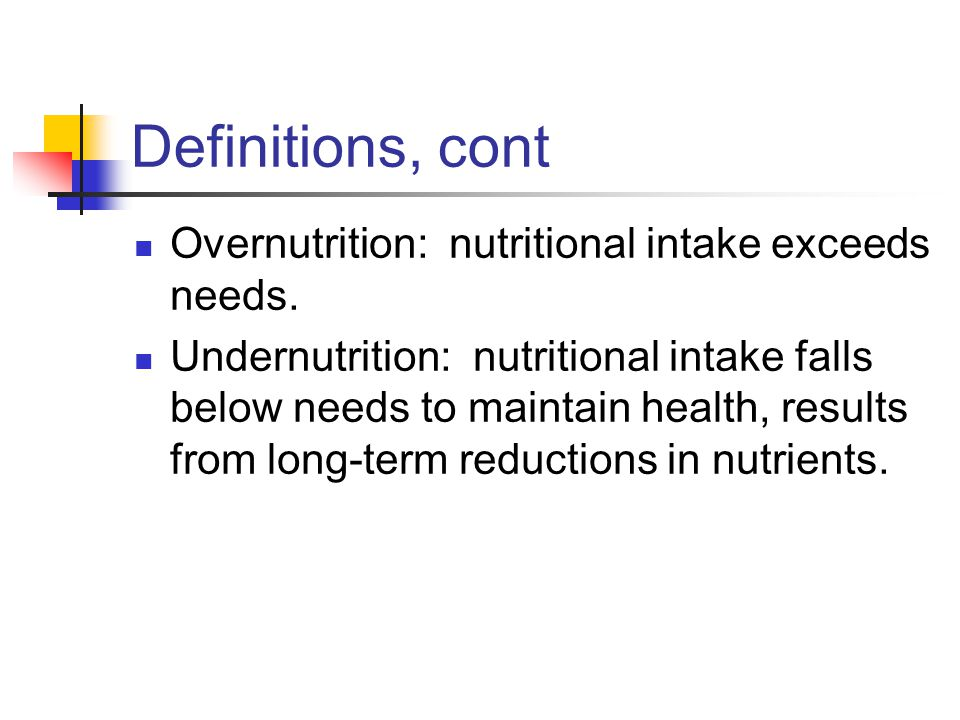 Definitions, cont Overnutrition: nutritional intake exceeds needs.