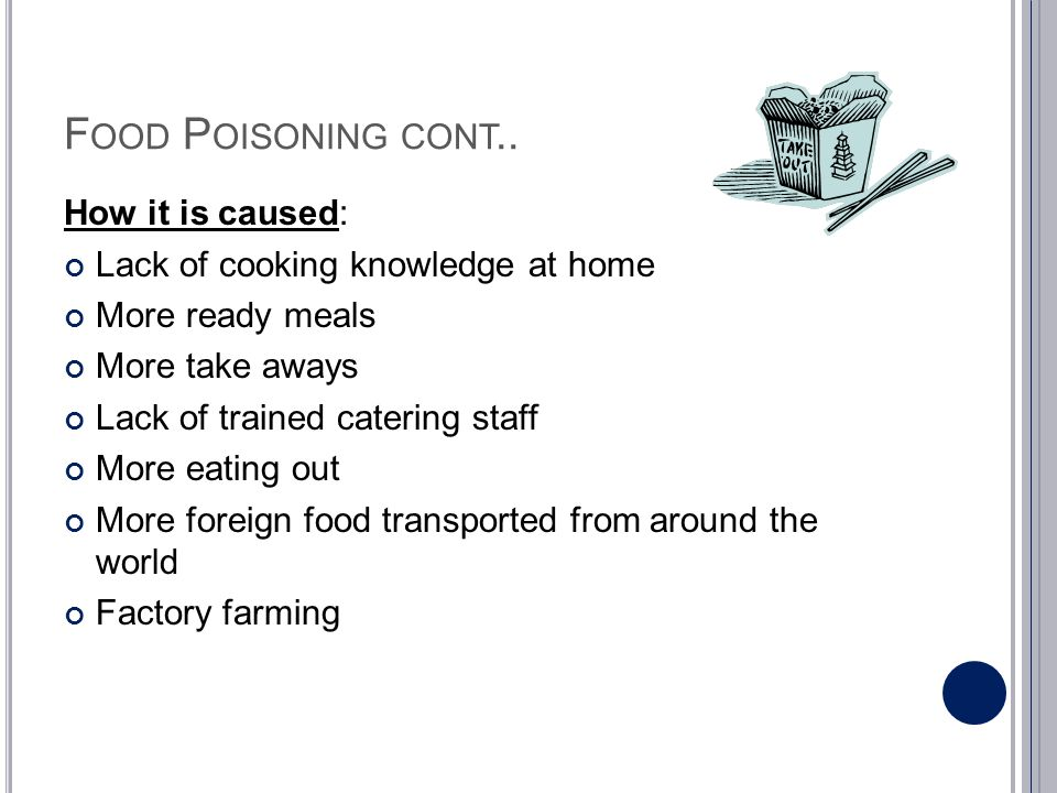 Food Poisoning cont.. How it is caused: