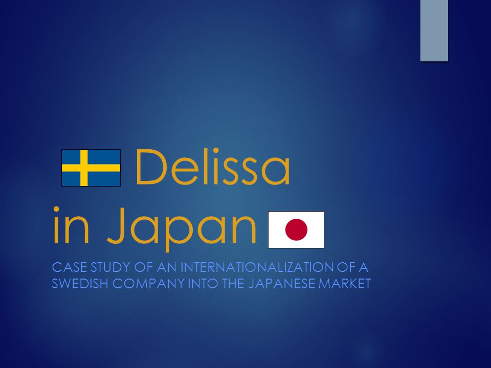 Delissa in Japan Case study of an internationalization of a Swedish company into the Japanese market.
