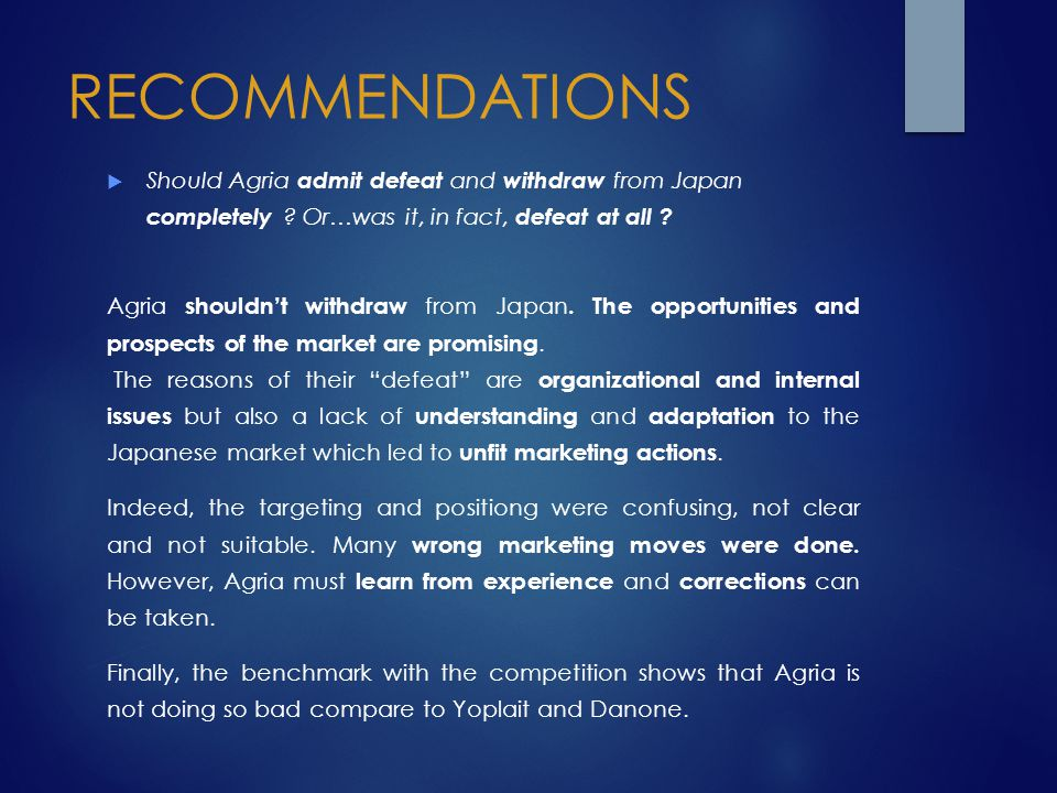 RECOMMENDATIONS Should Agria admit defeat and withdraw from Japan completely Or…was it, in fact, defeat at all