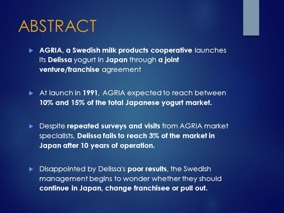 ABSTRACT AGRIA, a Swedish milk products cooperative launches its Delissa yogurt in Japan through a joint venture/franchise agreement.