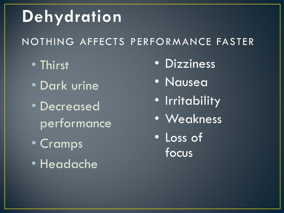 Dehydration Thirst Dark urine Decreased performance Cramps Headache