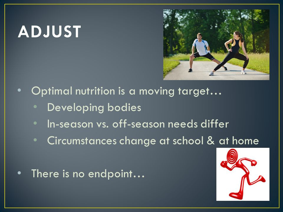 ADJUST Optimal nutrition is a moving target… Developing bodies