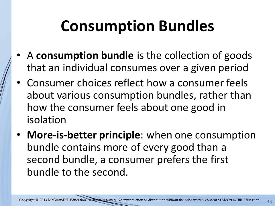 Consumption Bundles A consumption bundle is the collection of goods that an individual consumes over a given period.