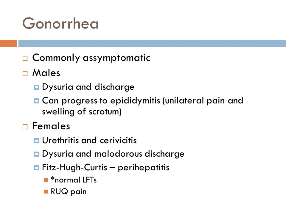 Gonorrhea Commonly assymptomatic Males Females Dysuria and discharge
