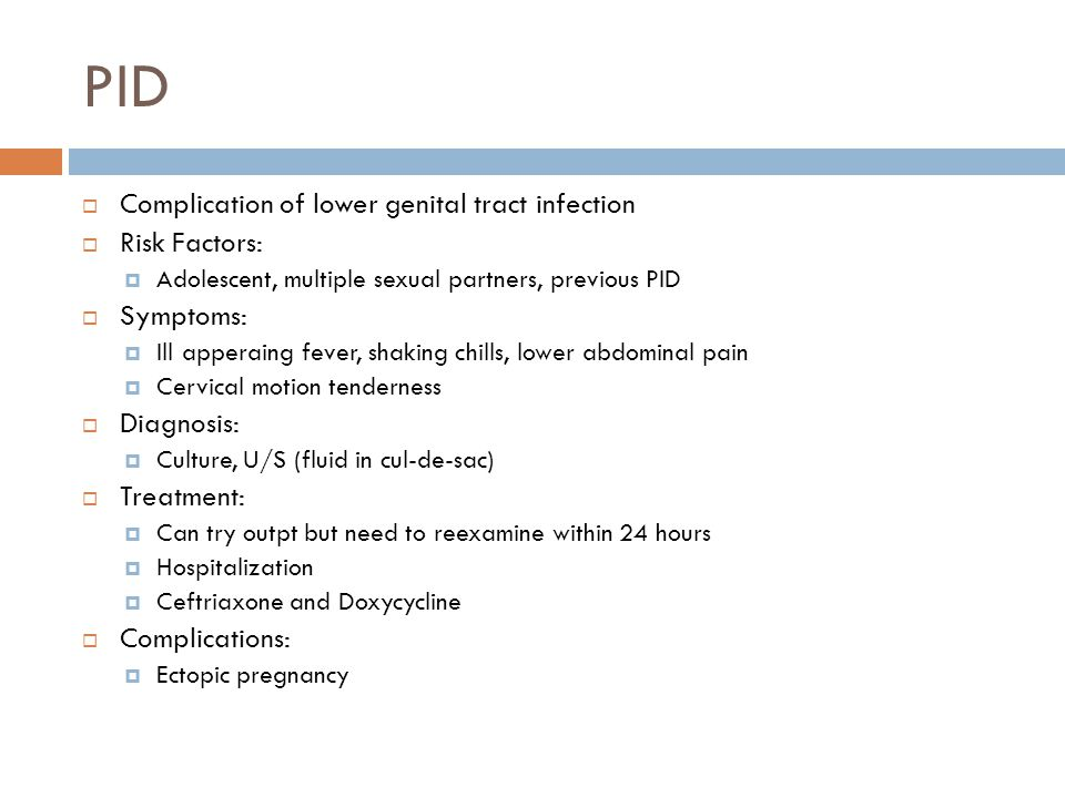 PID Complication of lower genital tract infection Risk Factors: