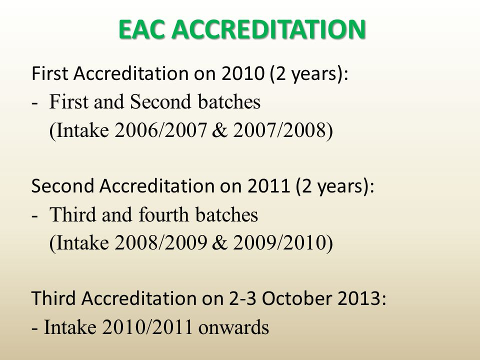 EAC ACCREDITATION First Accreditation on 2010 (2 years):