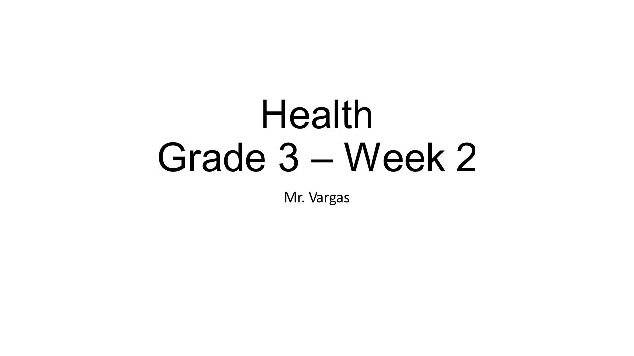 Health Grade 3 – Week 2 Mr. Vargas