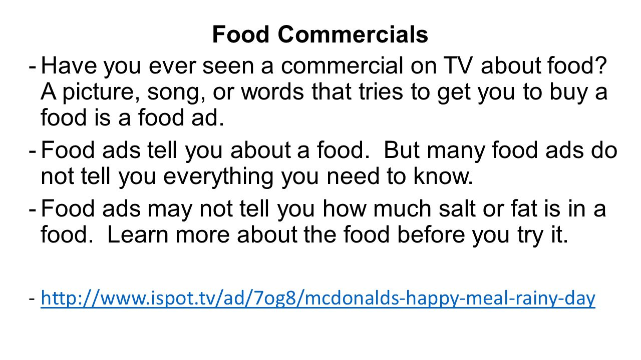 Food Commercials Have you ever seen a commercial on TV about food A picture, song, or words that tries to get you to buy a food is a food ad.