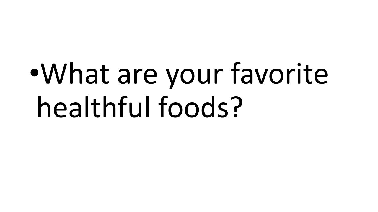What are your favorite healthful foods