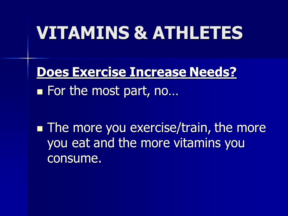 VITAMINS & ATHLETES Does Exercise Increase Needs