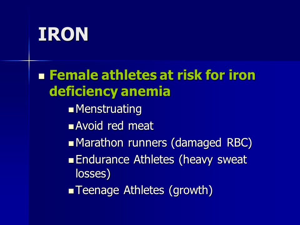IRON Female athletes at risk for iron deficiency anemia Menstruating