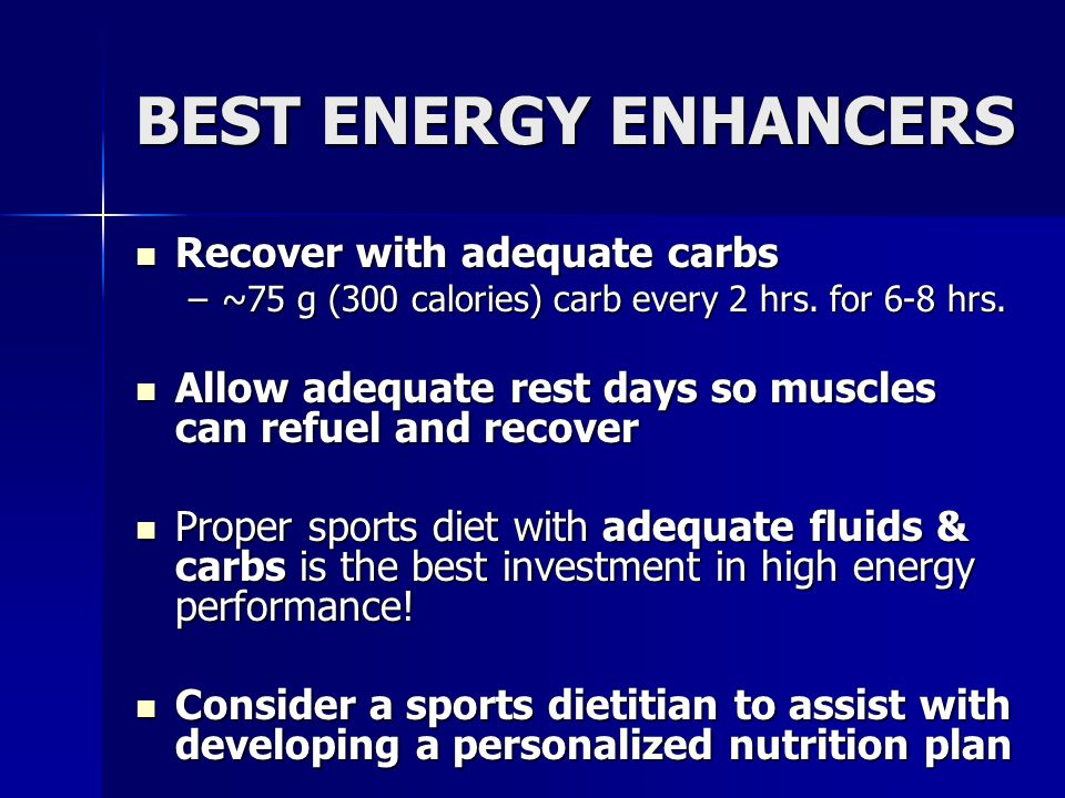 BEST ENERGY ENHANCERS Recover with adequate carbs