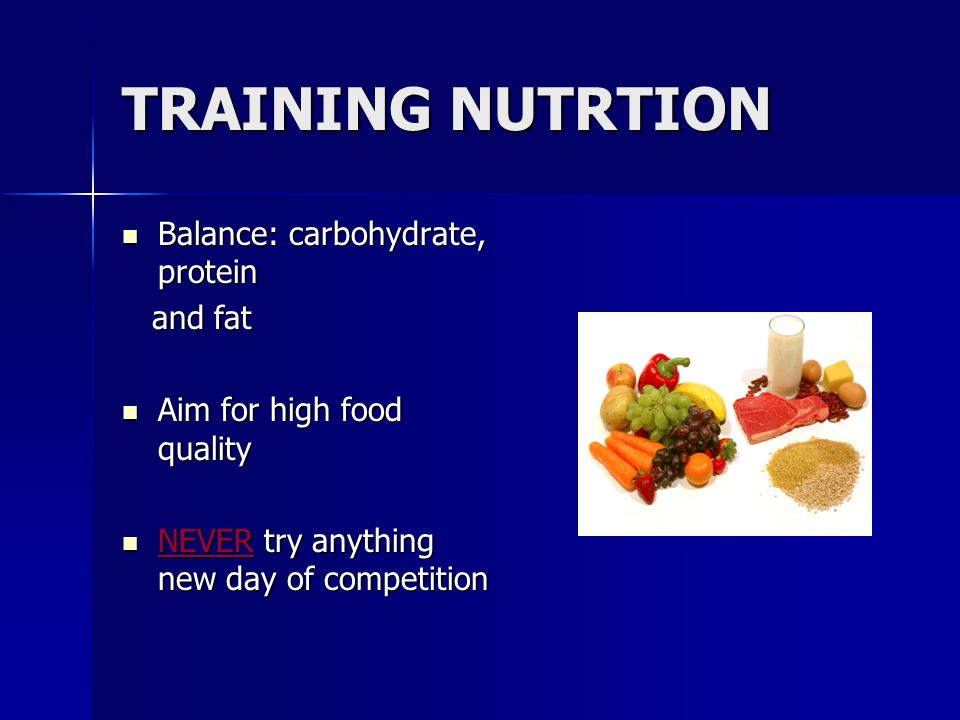 TRAINING NUTRTION Balance: carbohydrate, protein and fat