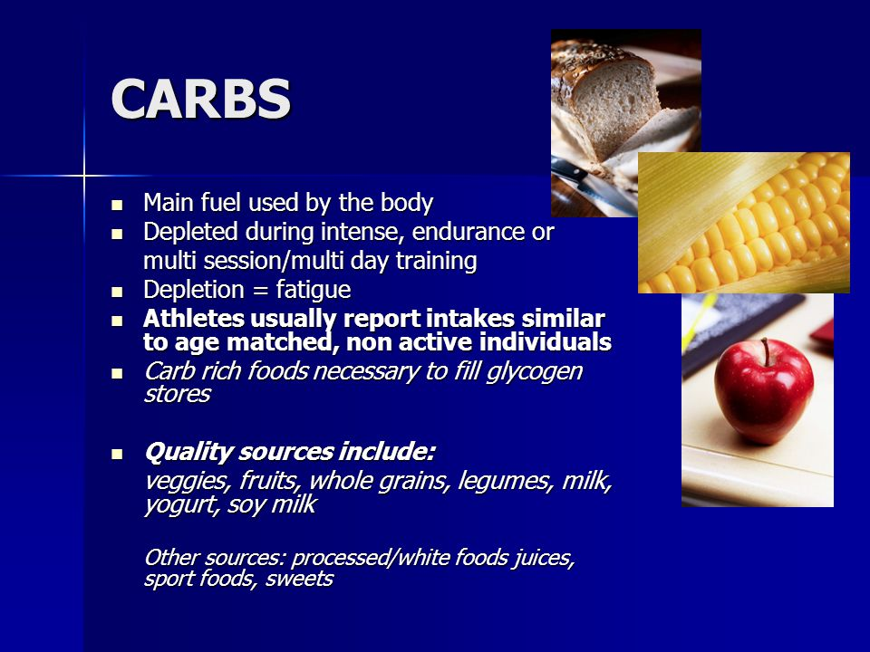 CARBS Main fuel used by the body Depleted during intense, endurance or