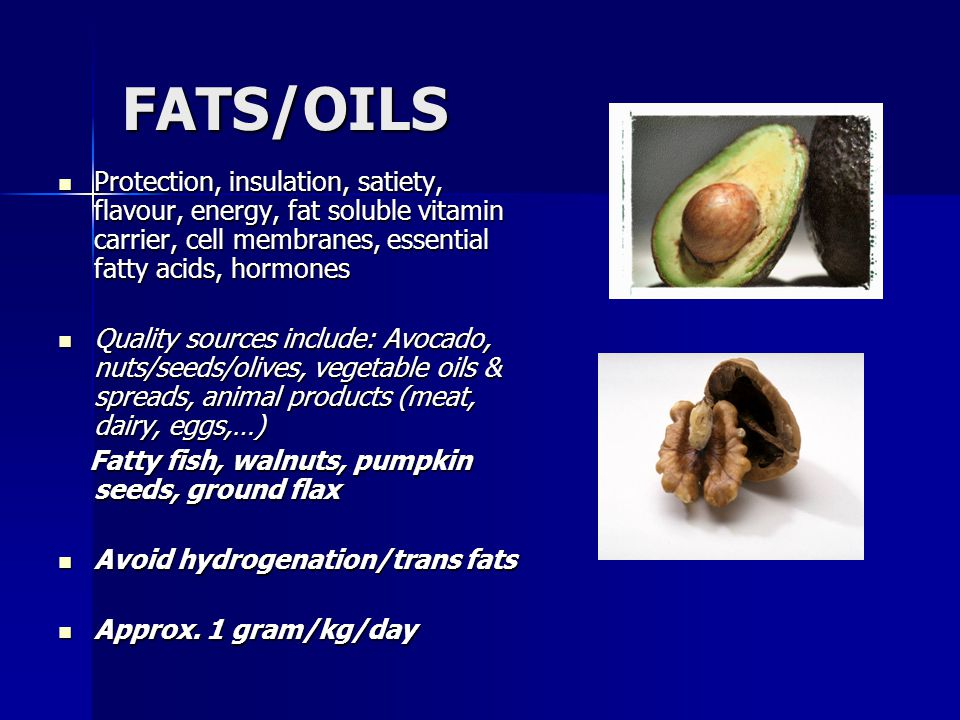 FATS/OILS Protection, insulation, satiety, flavour, energy, fat soluble vitamin carrier, cell membranes, essential fatty acids, hormones.