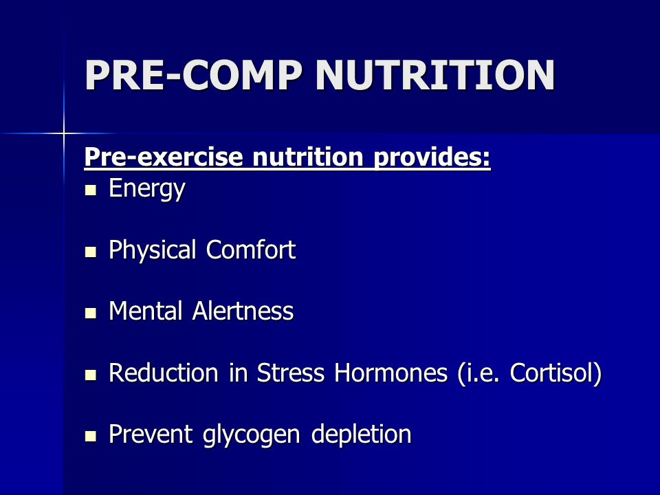 PRE-COMP NUTRITION Pre-exercise nutrition provides: Energy