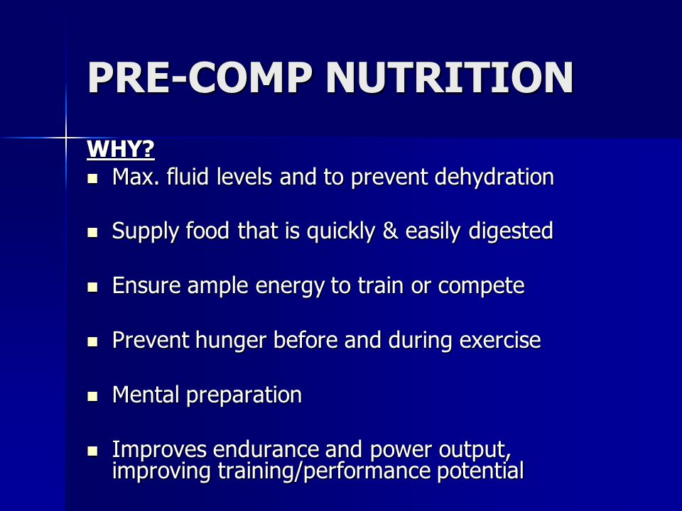 PRE-COMP NUTRITION WHY Max. fluid levels and to prevent dehydration