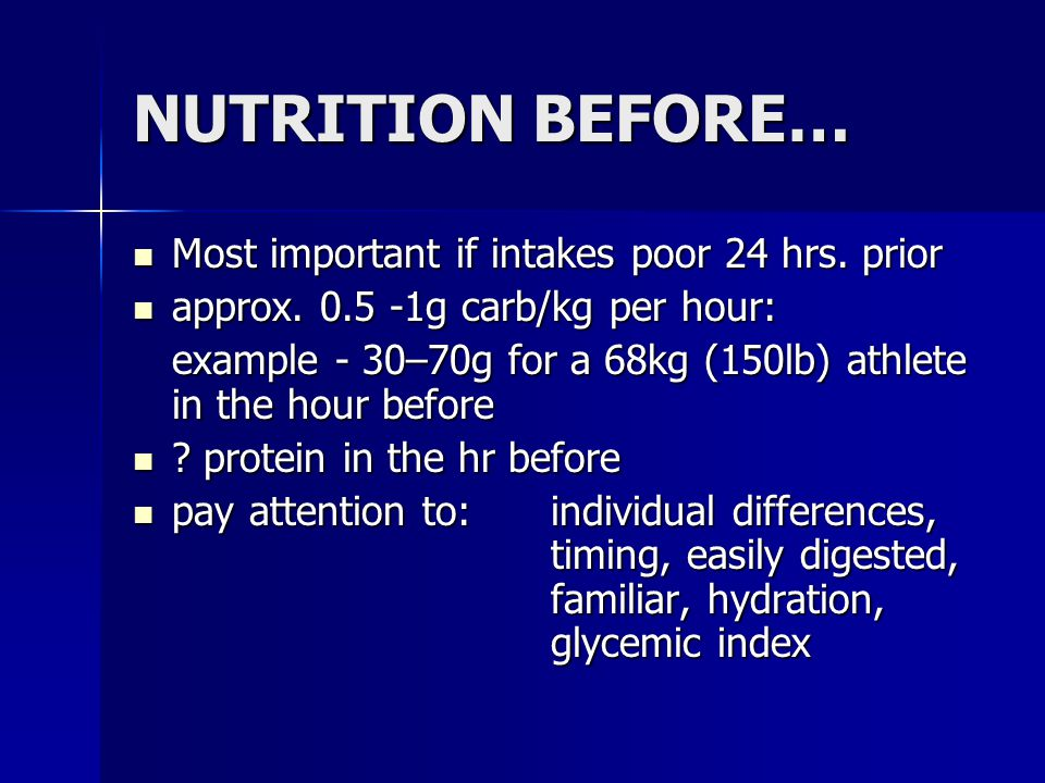 NUTRITION BEFORE… Most important if intakes poor 24 hrs. prior