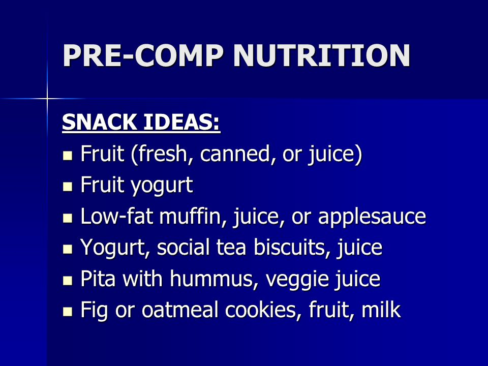 PRE-COMP NUTRITION SNACK IDEAS: Fruit (fresh, canned, or juice)