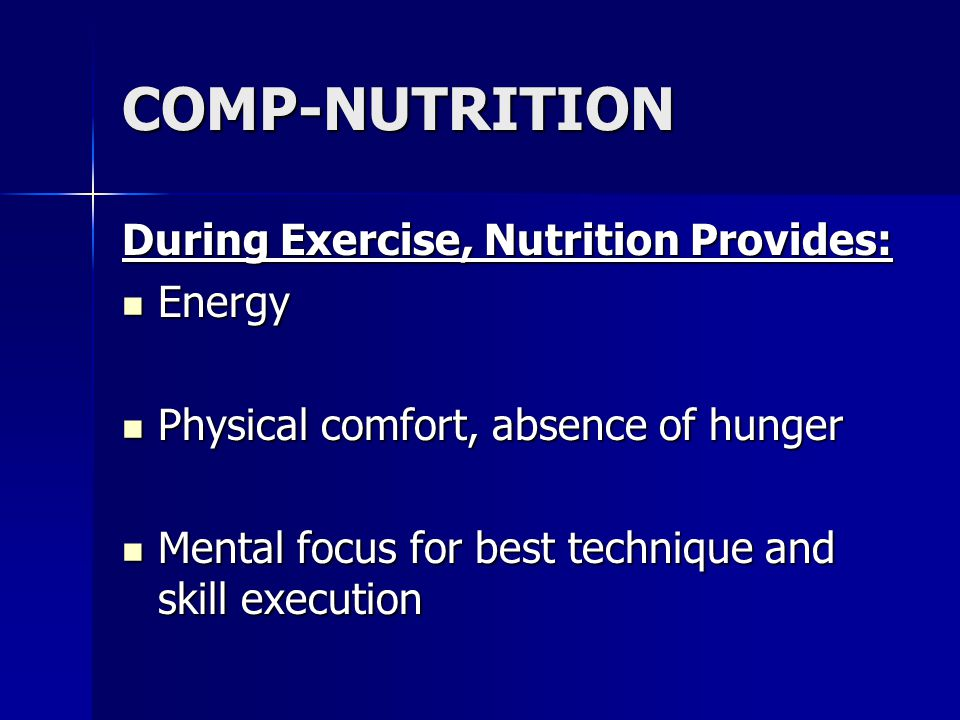 COMP-NUTRITION During Exercise, Nutrition Provides: Energy
