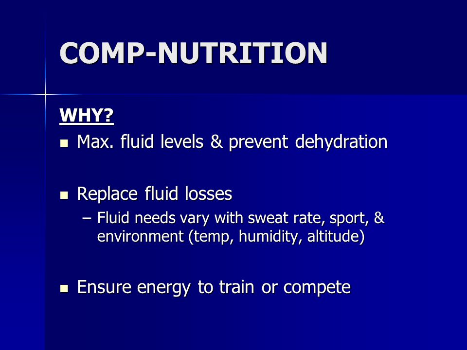 COMP-NUTRITION WHY Max. fluid levels & prevent dehydration