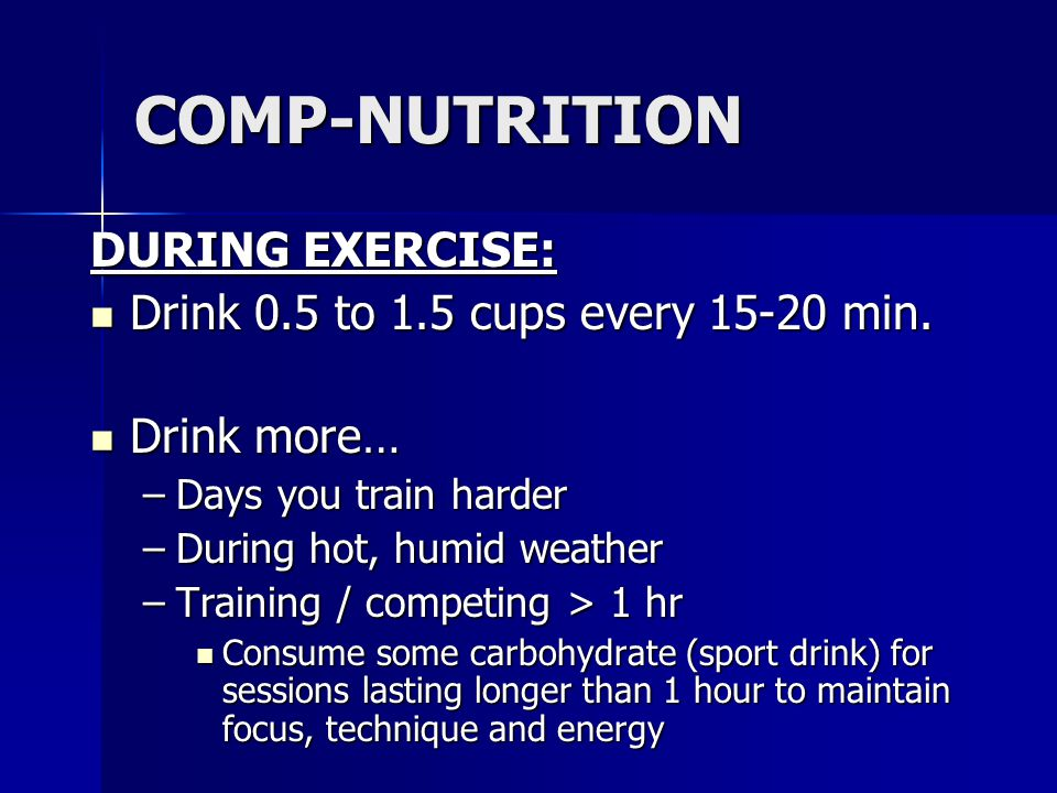 COMP-NUTRITION DURING EXERCISE: Drink 0.5 to 1.5 cups every 15-20 min.