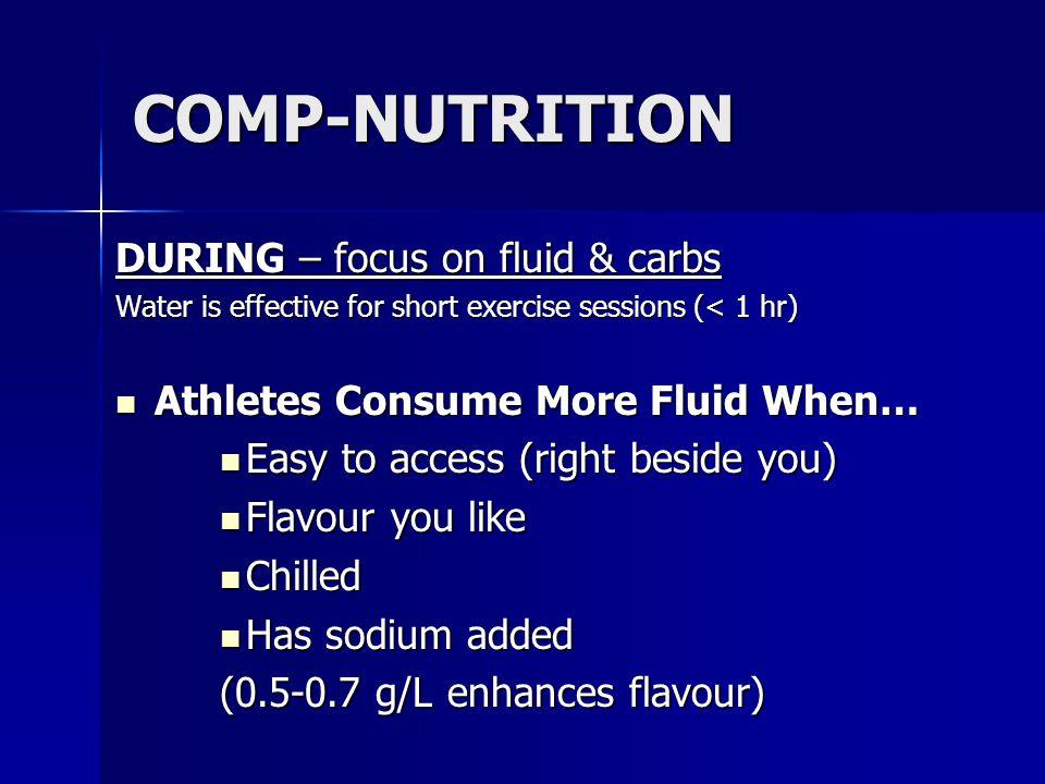 COMP-NUTRITION DURING – focus on fluid & carbs