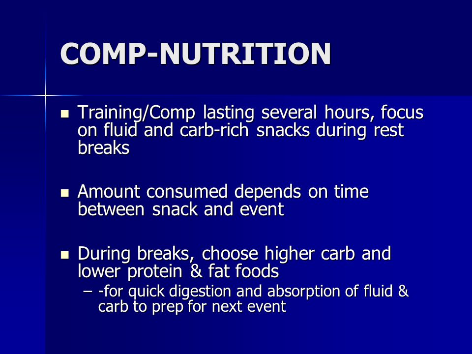 COMP-NUTRITION Training/Comp lasting several hours, focus on fluid and carb-rich snacks during rest breaks.