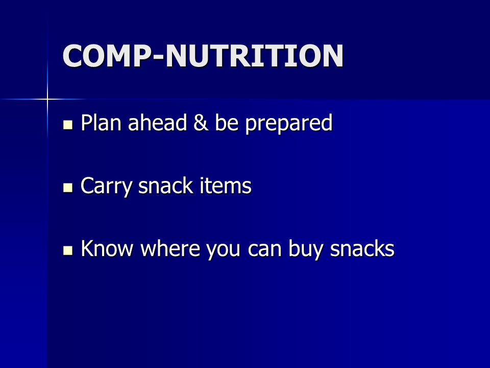 COMP-NUTRITION Plan ahead & be prepared Carry snack items