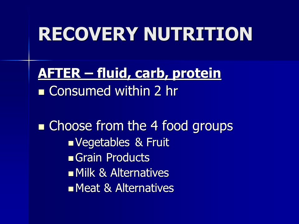 RECOVERY NUTRITION AFTER – fluid, carb, protein Consumed within 2 hr