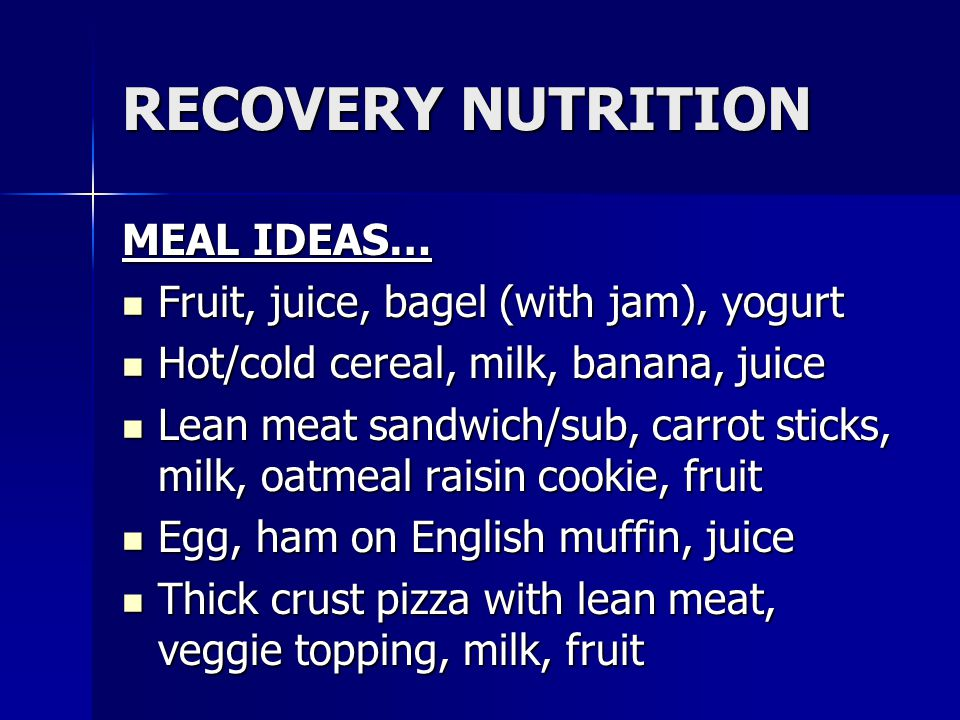 RECOVERY NUTRITION MEAL IDEAS… Fruit, juice, bagel (with jam), yogurt
