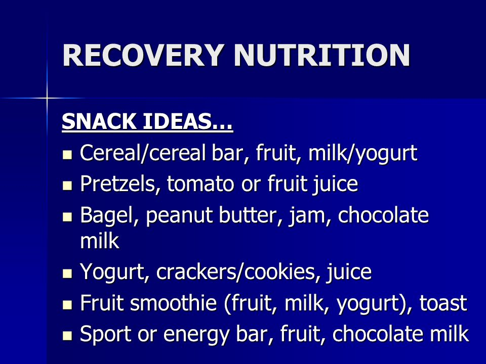 RECOVERY NUTRITION SNACK IDEAS… Cereal/cereal bar, fruit, milk/yogurt