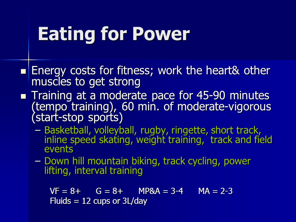 Eating for Power Energy costs for fitness; work the heart& other muscles to get strong.