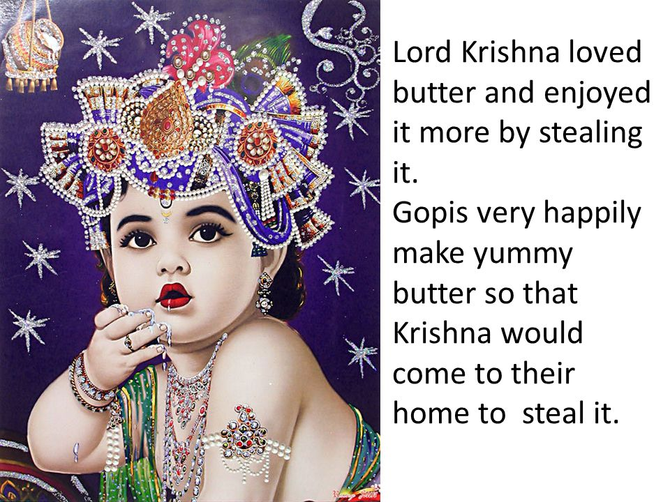 Lord Krishna loved butter and enjoyed it more by stealing it