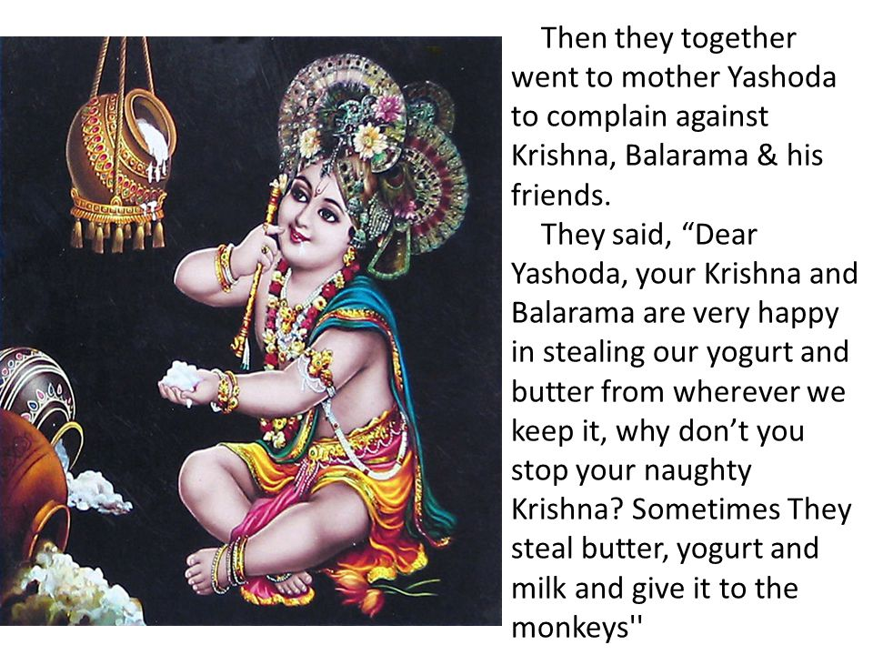 Then they together went to mother Yashoda to complain against Krishna, Balarama & his friends.