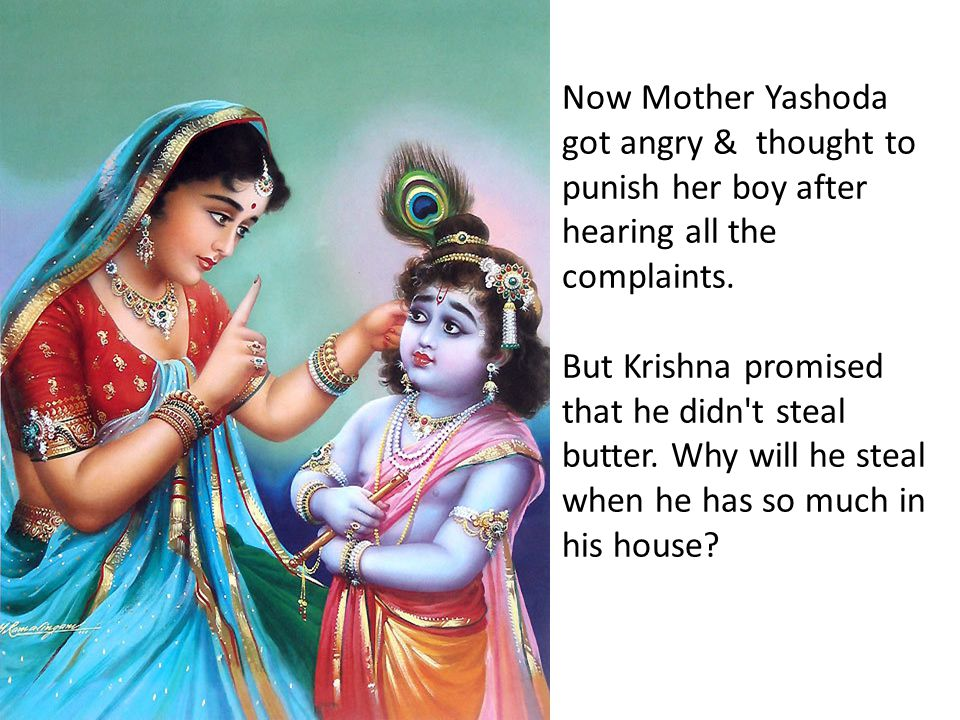 Now Mother Yashoda got angry & thought to punish her boy after hearing all the complaints.