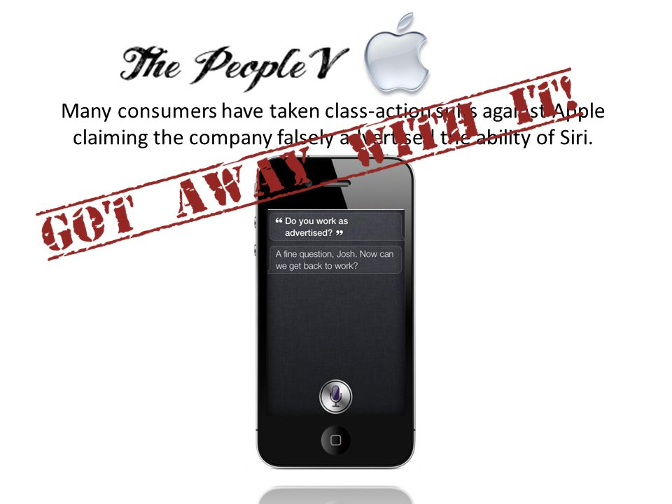 Many consumers have taken class-action suits against Apple claiming the company falsely advertised the ability of Siri.