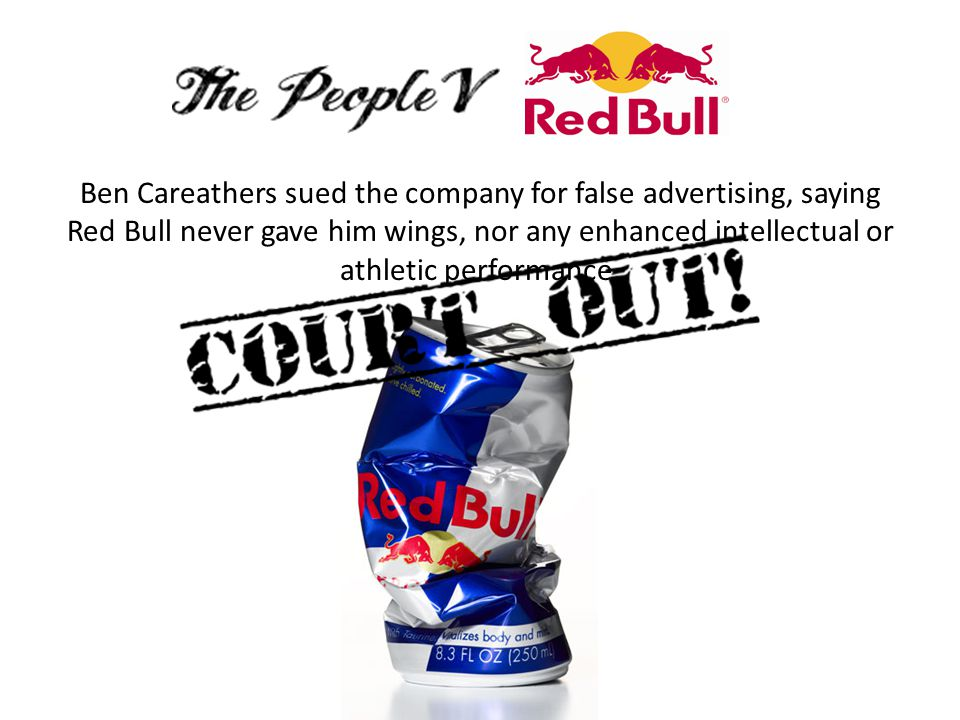 Ben Careathers sued the company for false advertising, saying Red Bull never gave him wings, nor any enhanced intellectual or athletic performance.