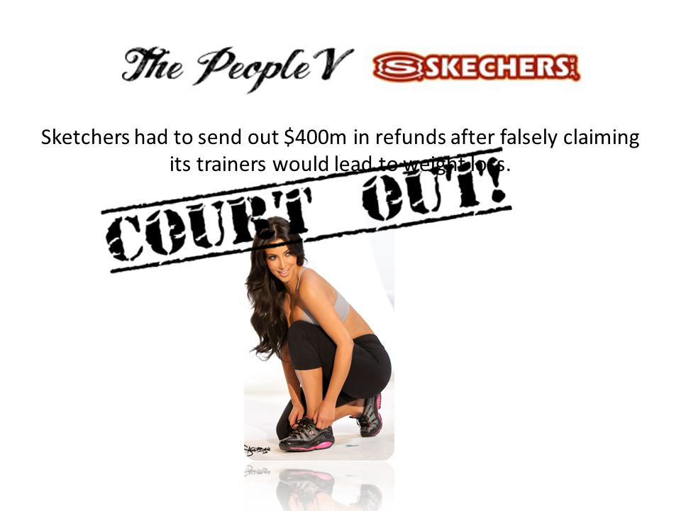 Sketchers had to send out $400m in refunds after falsely claiming its trainers would lead to weight loss.